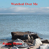 Watched Over Me by Ridgley Makins