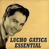 Play & Download Lucho Gatica Essential by Lucho Gatica | Napster