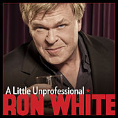 Play & Download A Little Unprofessional by Ron White | Napster