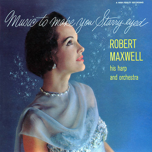 Music to Make You Starry-Eyed by Robert Maxwell