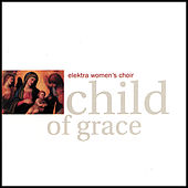 Play & Download Child of Grace by Elektra Women's Choir | Napster