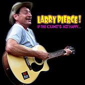If the Cunt's Not Happy by Larry Pierce