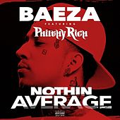 Play & Download Nothin Average (feat. Philthy Rich) - Single by Baeza | Napster