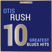 Masterpieces Presents Otis Rush: 10 Greatest Blues Hits von Otis Rush