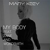 Play & Download My Body (feat. Wordsmith & Zane) by Mary Keey | Napster