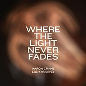 Where the Light Never Fades by Aaron Crane