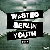 Wasted Berlin Youth, Vol. 1 by Various Artists