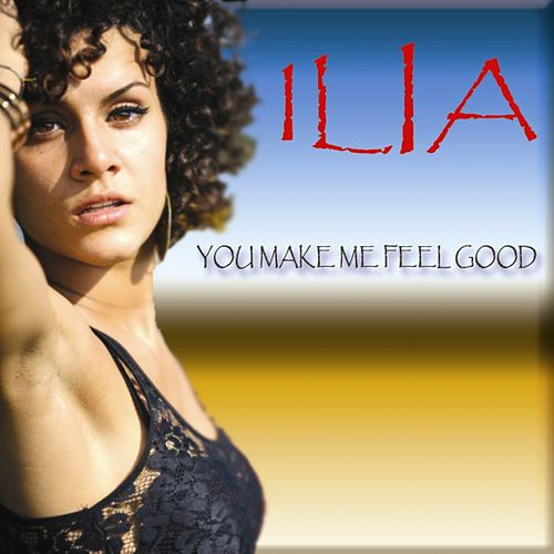 Play & Download You Make Me Feel Good by Ilia | Napster
