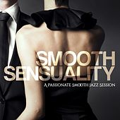 Smooth Sensuality (A Passionate Smooth Jazz Session) by Various Artists