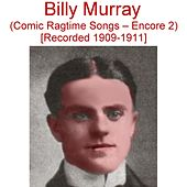 Comic Ragtime Songs (Encore 2) [Recorded 1909-1911] by Billy Murray
