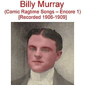 Comic Ragtime Songs (Encore 1) [Recorded 1906-1909] by Billy Murray