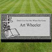 Play & Download Don't Cry for Me When I'm Gone by Art Wheeler | Napster
