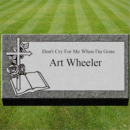 Don't Cry for Me When I'm Gone by Art Wheeler
