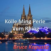 Play & Download Kölle Ming Perle Vum Rhing by Bruce Kapusta | Napster