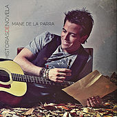 Play & Download Historias de Novela by Mane de la Parra | Napster