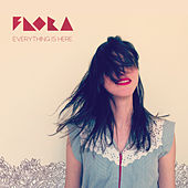 Everything Is Here by Flora
