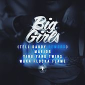 Play & Download Big Girls (Tell Daddy Rework) (Feat. Ying Yang Twins & Waka Flocka Flame) by Maejor | Napster