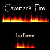 Live Forever by Caveman's Fire
