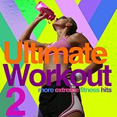 Ultimate Workout 2 - Extreme Fitness by Various Artists