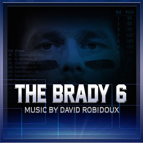 Play & Download The Brady 6 (Soundtrack to the NFL Films Production) by David Robidoux | Napster