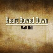 Play & Download Heart Bowed Down by Matt Hill | Napster