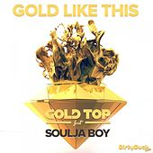 Play & Download Gold Like This (Feat. Soulja Boy) by Soulja Boy | Napster