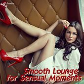 Play & Download Smooth Lounge for Sensual Moments by Various Artists | Napster