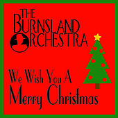 Play & Download We Wish You a Merry Christmas by The Burnsland Orchestra | Napster