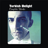 Play & Download Complete Works by Turkish Delight | Napster