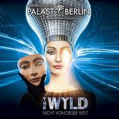 The Wyld (Friedrichstadt-Palast Berlin) by Various Artists