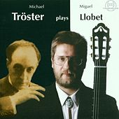 Play & Download Michael Tröster spielt Miguel Llobet by Michael Tröster | Napster