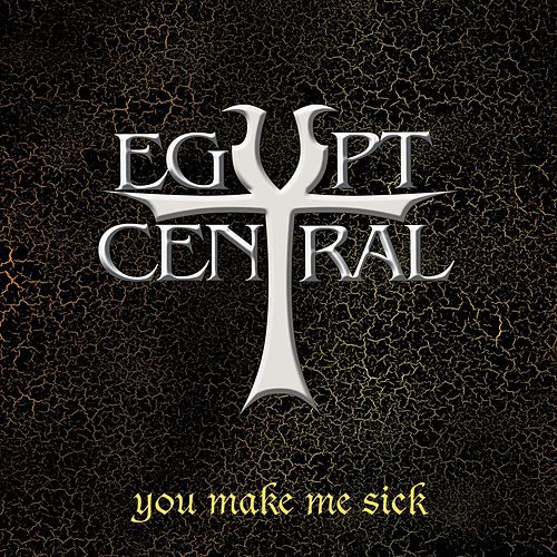 You Make Me Sick by Egypt Central