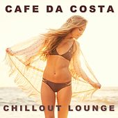 Play & Download Cafe da Costa Chillout Lounge by Various Artists | Napster