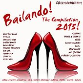 Bailando! The Compilation 2015 - 50 Latin Dance Hits (Urban Latin Hits, Reggaeton, Salsa, Bachata, Merengue, Cubaton, Mambo, Tropical, Kuduro) by Various Artists