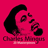 Play & Download 23 Masterpieces by Charles Mingus | Napster