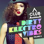 Play & Download Dirty Electro Vibes, Vol. 8 by Various Artists | Napster