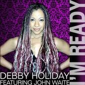 I'm Ready (feat. John Waite) by Debby Holiday
