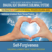 Self-Forgiveness - Subliminal and Ambient Music Therapy by Binaural Beat Brainwave Subliminal Systems