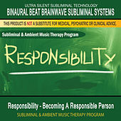 Responsibility - Becoming A Responsible Person: Subliminal and Ambient Music Therapy by Binaural Beat Brainwave Subliminal Systems
