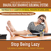 Stop Being Lazy - Subliminal and Ambient Music Therapy by Binaural Beat Brainwave Subliminal Systems
