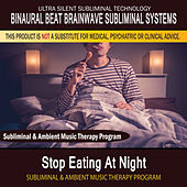 Stop Eating At Night - Subliminal and Ambient Music Therapy by Binaural Beat Brainwave Subliminal Systems