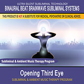 Opening Third Eye - Subliminal and Ambient Music Therapy by Binaural Beat Brainwave Subliminal Systems