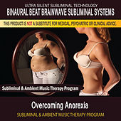 Overcoming Anorexia - Subliminal and Ambient Music Therapy by Binaural Beat Brainwave Subliminal Systems