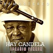 Play & Download Ay Candela by Ibrahim Ferrer | Napster