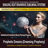 Prophetic Dreams (Dreaming Prophecy) - Subliminal and Ambient Music Therapy by Binaural Beat Brainwave Subliminal Systems