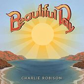 Play & Download Beautiful Day by Charlie Robison | Napster