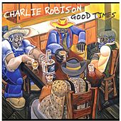 Play & Download Good Times by Charlie Robison | Napster