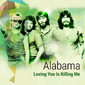 Play & Download Loving You Is Killing Me by Alabama | Napster