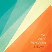 Play & Download Leeway by We Were Evergreen | Napster