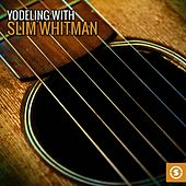 Play & Download Yodeling with Slim Whitman by Slim Whitman | Napster